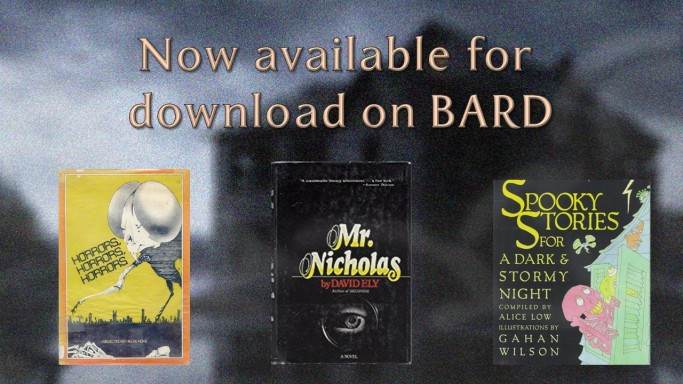 "A blurred out haunted house in a swampy environment is the background. The upper half has written, ""Now available for download on BARD. On the lower half, from left to right, are the covers for Horrors, Horrors, Horrors, Mr. Nicholas, and Spooky Stories for a Dark & Stormy Night"